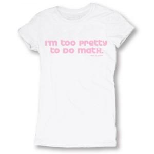 I'm too pretty to do math (t-shirt)