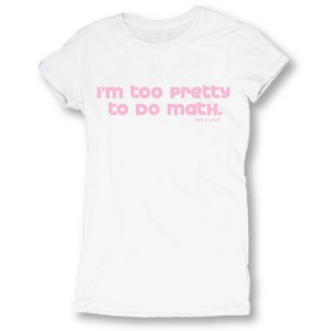 I'm too pretty to do math (t-shirt)