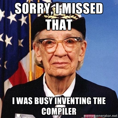 Grace Hopper: Sorry I missed that. I was busy inventing the compiler.